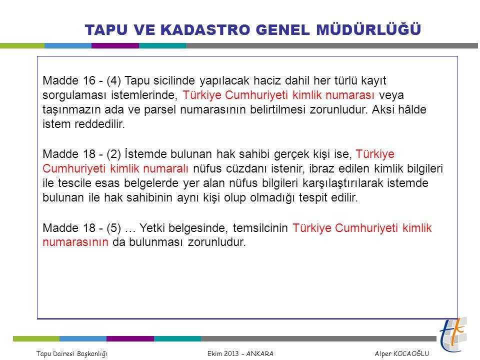 Tapu Dairesi Başkanlığı Ekim 2013 – ANKARA Alper KOCAOĞLU TAPU VE KADASTRO GENEL MÜDÜRLÜĞÜ Madde 16 - (4) Tapu sicilinde yapılacak haciz dahil her tür