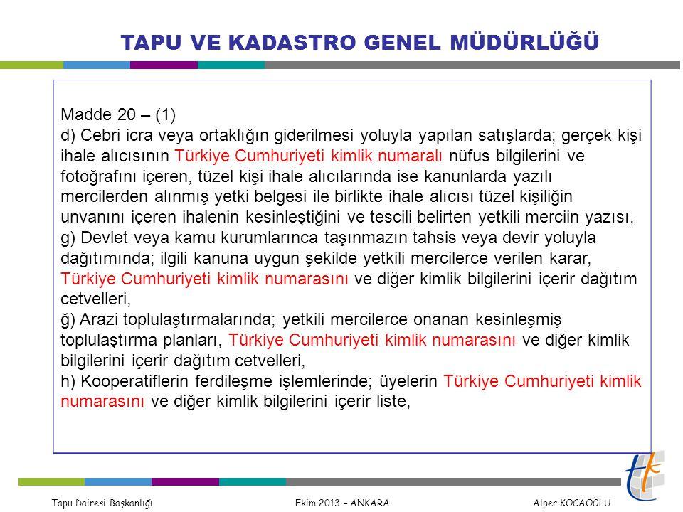 Tapu Dairesi Başkanlığı Ekim 2013 – ANKARA Alper KOCAOĞLU TAPU VE KADASTRO GENEL MÜDÜRLÜĞÜ Madde 20 – (1) d) Cebri icra veya ortaklığın giderilmesi yo