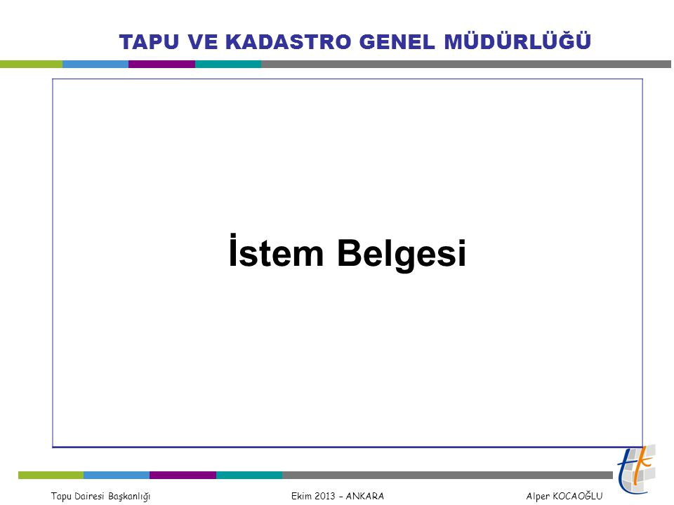 Tapu Dairesi Başkanlığı Ekim 2013 – ANKARA Alper KOCAOĞLU TAPU VE KADASTRO GENEL MÜDÜRLÜĞÜ İstem Belgesi