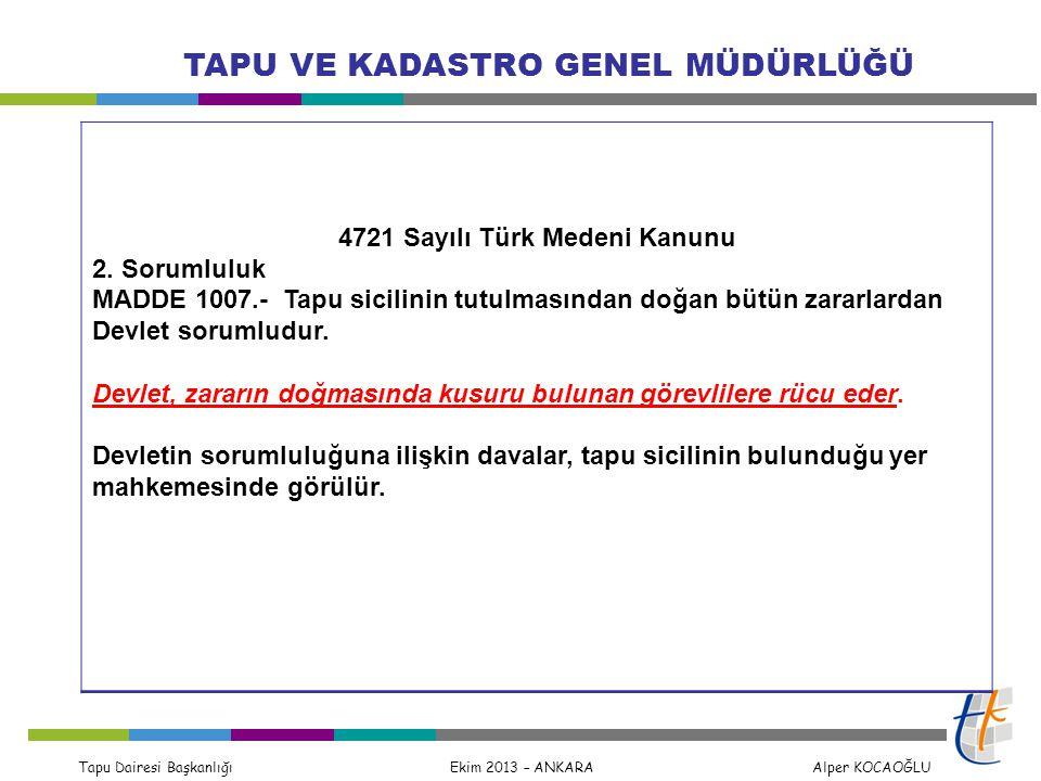 Tapu Dairesi Başkanlığı Ekim 2013 – ANKARA Alper KOCAOĞLU TAPU VE KADASTRO GENEL MÜDÜRLÜĞÜ 4721 Sayılı Türk Medeni Kanunu 2. Sorumluluk MADDE 1007.- T