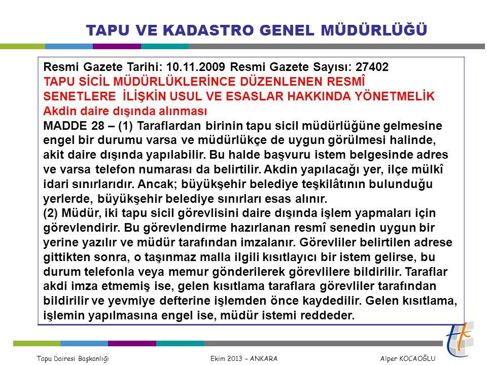 Tapu Dairesi Başkanlığı Ekim 2013 – ANKARA Alper KOCAOĞLU TAPU VE KADASTRO GENEL MÜDÜRLÜĞÜ Resmi Gazete Tarihi: 10.11.2009 Resmi Gazete Sayısı: 27402