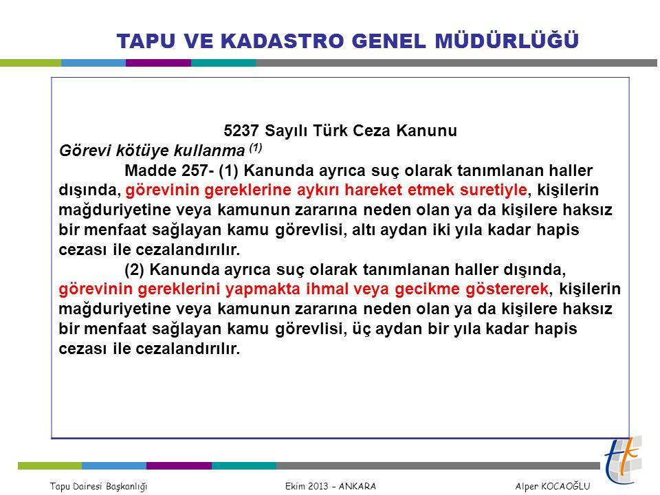 Tapu Dairesi Başkanlığı Ekim 2013 – ANKARA Alper KOCAOĞLU TAPU VE KADASTRO GENEL MÜDÜRLÜĞÜ 5237 Sayılı Türk Ceza Kanunu Görevi kötüye kullanma (1) Mad