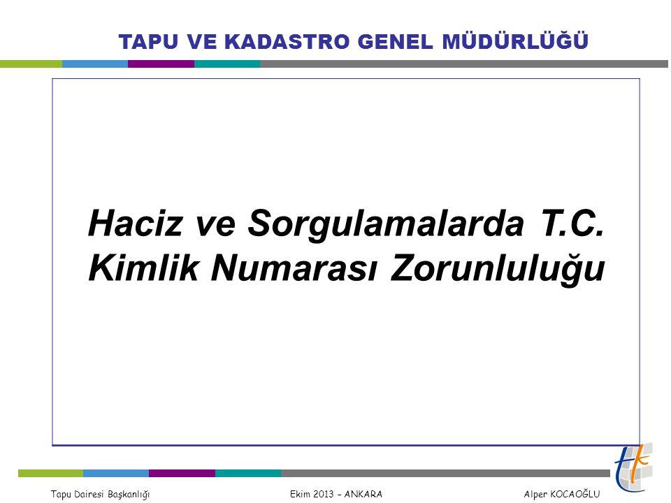 Tapu Dairesi Başkanlığı Ekim 2013 – ANKARA Alper KOCAOĞLU TAPU VE KADASTRO GENEL MÜDÜRLÜĞÜ Haciz ve Sorgulamalarda T.C. Kimlik Numarası Zorunluluğu