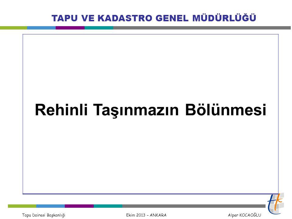 Tapu Dairesi Başkanlığı Ekim 2013 – ANKARA Alper KOCAOĞLU TAPU VE KADASTRO GENEL MÜDÜRLÜĞÜ Rehinli Taşınmazın Bölünmesi