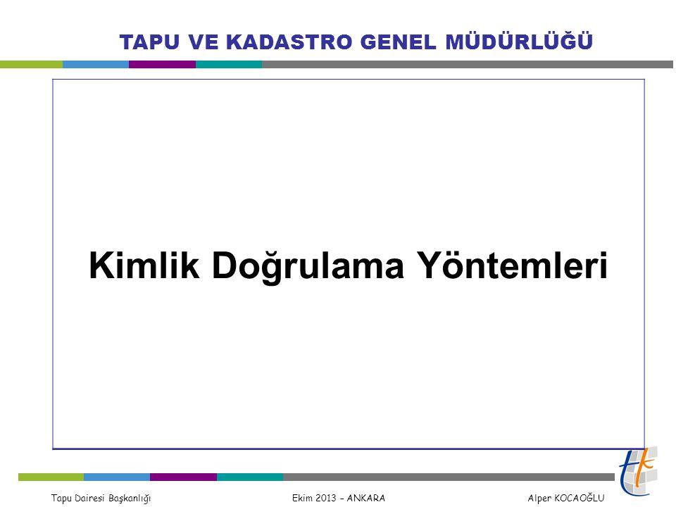 Tapu Dairesi Başkanlığı Ekim 2013 – ANKARA Alper KOCAOĞLU TAPU VE KADASTRO GENEL MÜDÜRLÜĞÜ Kimlik Doğrulama Yöntemleri