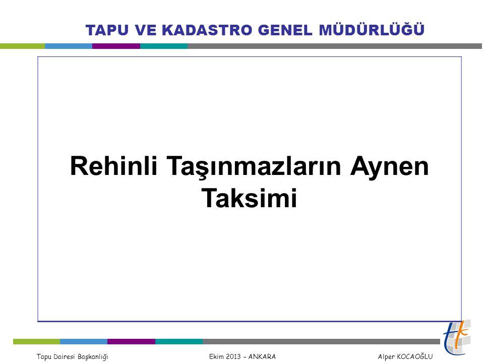 Tapu Dairesi Başkanlığı Ekim 2013 – ANKARA Alper KOCAOĞLU TAPU VE KADASTRO GENEL MÜDÜRLÜĞÜ Rehinli Taşınmazların Aynen Taksimi