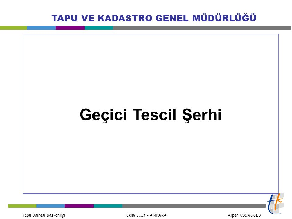 Tapu Dairesi Başkanlığı Ekim 2013 – ANKARA Alper KOCAOĞLU TAPU VE KADASTRO GENEL MÜDÜRLÜĞÜ Geçici Tescil Şerhi