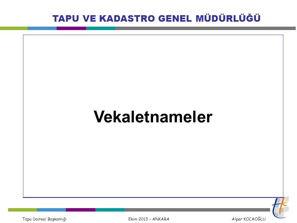 Tapu Dairesi Başkanlığı Ekim 2013 – ANKARA Alper KOCAOĞLU TAPU VE KADASTRO GENEL MÜDÜRLÜĞÜ Vekaletnameler