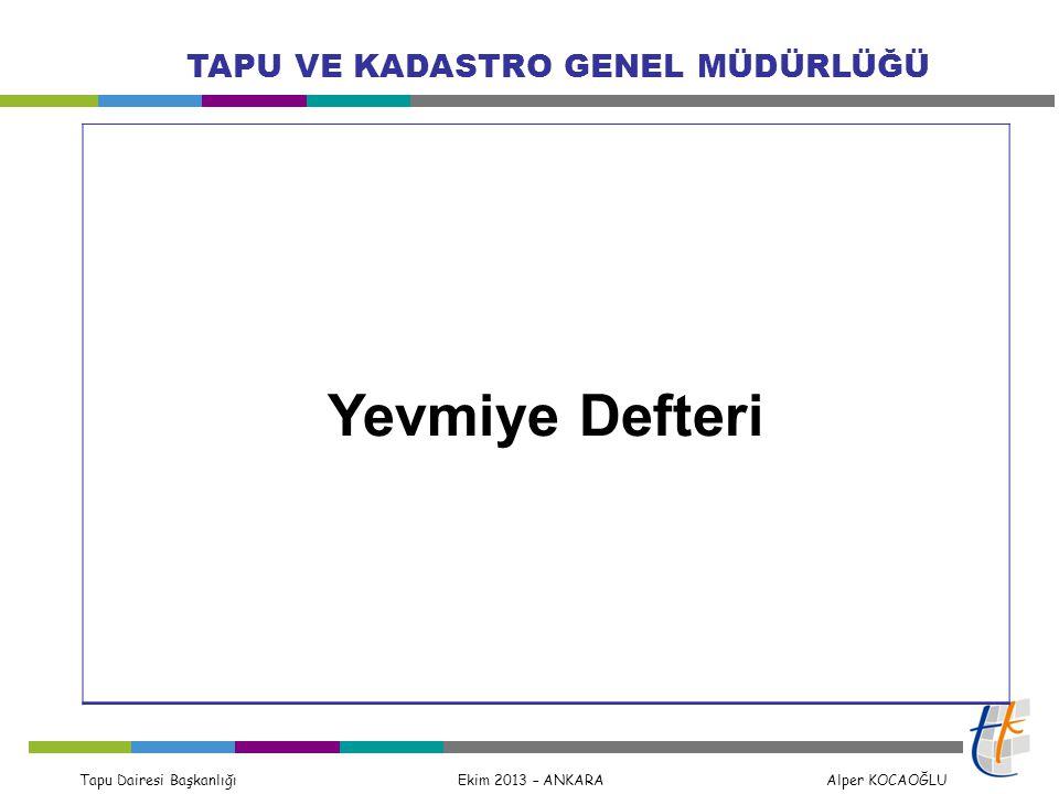 Tapu Dairesi Başkanlığı Ekim 2013 – ANKARA Alper KOCAOĞLU TAPU VE KADASTRO GENEL MÜDÜRLÜĞÜ Yevmiye Defteri
