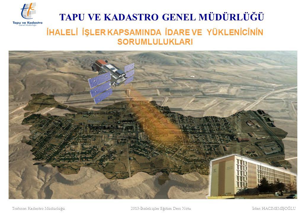 Genel Müdür Proje Koordinatörü İhale Yetkilisi/Harcama Yetkilisi Proje Uygulama Birimi (PUB) Proje Sorumlusu Proje Müdür Yardımcıları İhaleli İşler Proje Organizasyon Yapısı (Merkez) TAPU VE KADASTRO GENEL MÜDÜRLÜĞÜ Trabzon Kadastro Müdürlüğü 2013-İhaleli işler Eğitim Ders Notu İrfan HACIMEMİŞOĞLU