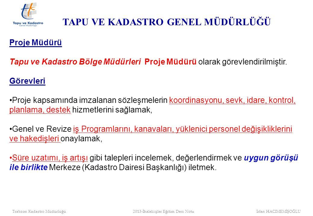 Proje Müdürü Tapu ve Kadastro Bölge Müdürleri Proje Müdürü olarak görevlendirilmiştir. Görevleri Proje kapsamında imzalanan sözleşmelerin koordinasyon