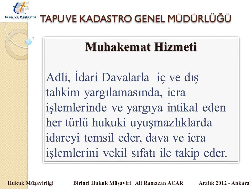 TAPU VE KADASTRO GENEL MÜDÜRLÜ Ğ Ü Hukuk Müşavirliği Birinci Hukuk Müşaviri Ali Ramazan ACAR Aralık 2012 - Ankara Muhakemat Hizmeti Adli, İdari Davala