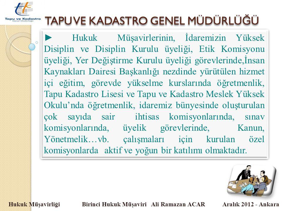 TAPU VE KADASTRO GENEL MÜDÜRLÜ Ğ Ü Hukuk Müşavirliği Birinci Hukuk Müşaviri Ali Ramazan ACAR Aralık 2012 - Ankara ►Hukuk Müşavirlerinin, İdaremizin Yü