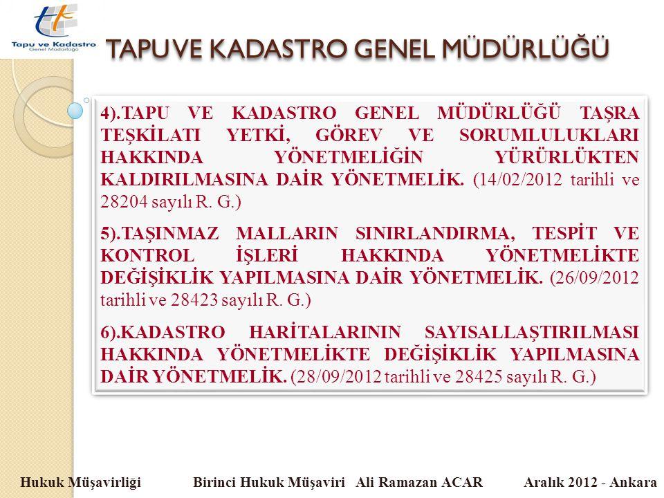 TAPU VE KADASTRO GENEL MÜDÜRLÜ Ğ Ü Hukuk Müşavirliği Birinci Hukuk Müşaviri Ali Ramazan ACAR Aralık 2012 - Ankara 4).TAPU VE KADASTRO GENEL MÜDÜRLÜĞÜ