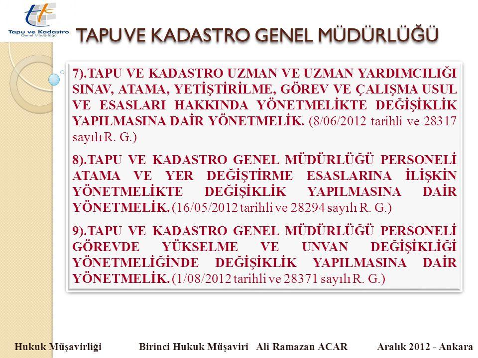 TAPU VE KADASTRO GENEL MÜDÜRLÜ Ğ Ü Hukuk Müşavirliği Birinci Hukuk Müşaviri Ali Ramazan ACAR Aralık 2012 - Ankara 7).TAPU VE KADASTRO UZMAN VE UZMAN Y