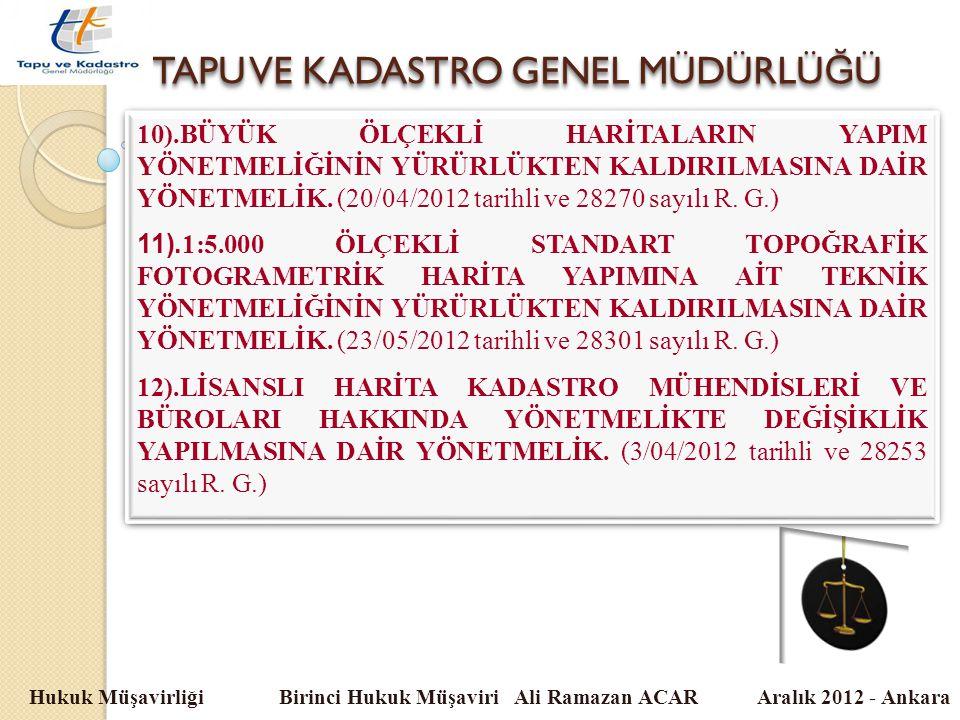 TAPU VE KADASTRO GENEL MÜDÜRLÜ Ğ Ü Hukuk Müşavirliği Birinci Hukuk Müşaviri Ali Ramazan ACAR Aralık 2012 - Ankara 10).BÜYÜK ÖLÇEKLİ HARİTALARIN YAPIM