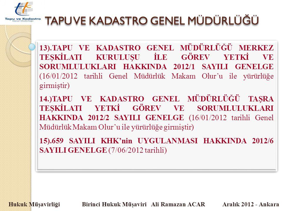 TAPU VE KADASTRO GENEL MÜDÜRLÜ Ğ Ü Hukuk Müşavirliği Birinci Hukuk Müşaviri Ali Ramazan ACAR Aralık 2012 - Ankara 13).TAPU VE KADASTRO GENEL MÜDÜRLÜĞÜ