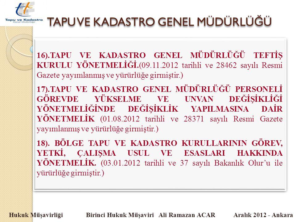 TAPU VE KADASTRO GENEL MÜDÜRLÜ Ğ Ü Hukuk Müşavirliği Birinci Hukuk Müşaviri Ali Ramazan ACAR Aralık 2012 - Ankara 16).TAPU VE KADASTRO GENEL MÜDÜRLÜĞÜ