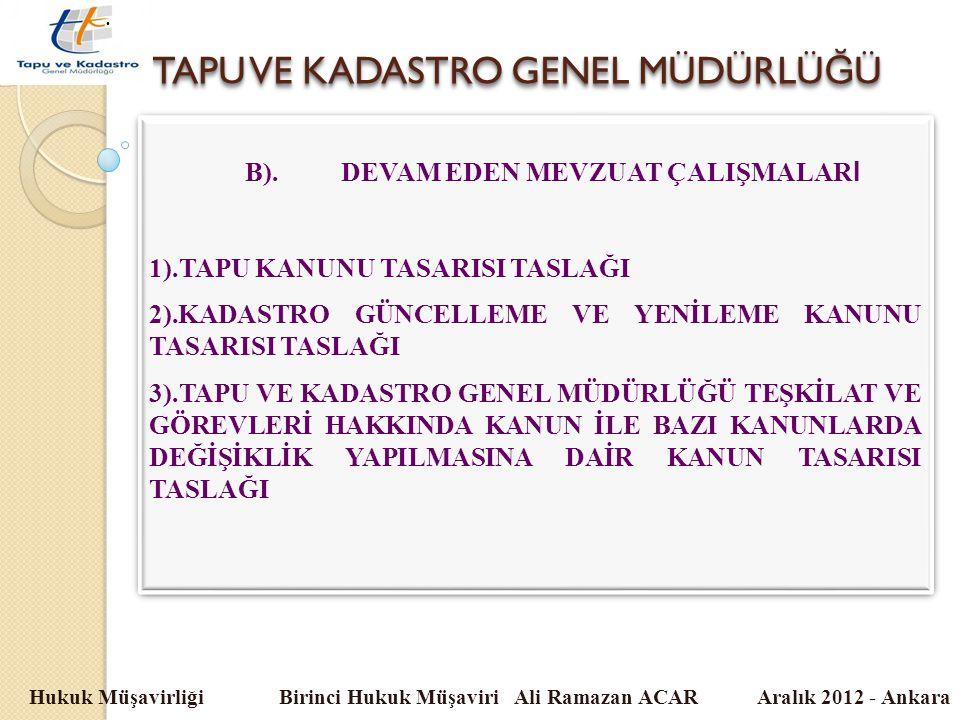 TAPU VE KADASTRO GENEL MÜDÜRLÜ Ğ Ü Hukuk Müşavirliği Birinci Hukuk Müşaviri Ali Ramazan ACAR Aralık 2012 - Ankara B).DEVAM EDEN MEVZUAT ÇALIŞMALAR I 1