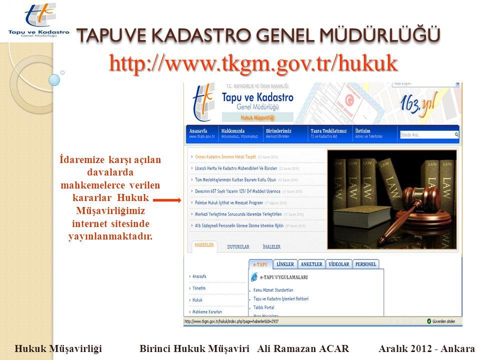 TAPU VE KADASTRO GENEL MÜDÜRLÜ Ğ Ü Hukuk Müşavirliği Birinci Hukuk Müşaviri Ali Ramazan ACAR Aralık 2012 - Ankara http://www.tkgm.gov.tr/hukuk İdaremi