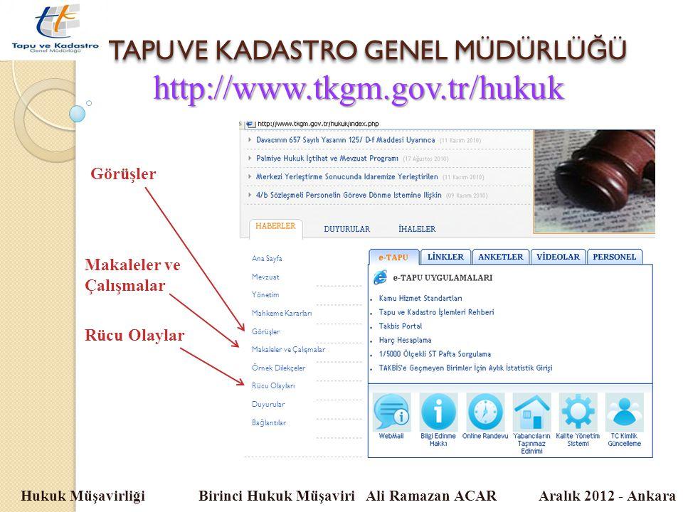 TAPU VE KADASTRO GENEL MÜDÜRLÜ Ğ Ü Hukuk Müşavirliği Birinci Hukuk Müşaviri Ali Ramazan ACAR Aralık 2012 - Ankara http://www.tkgm.gov.tr/hukuk Ana Say