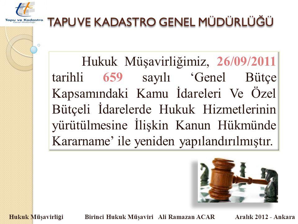 TAPU VE KADASTRO GENEL MÜDÜRLÜ Ğ Ü Hukuk Müşavirliği Birinci Hukuk Müşaviri Ali Ramazan ACAR Aralık 2012 - Ankara Hukuk Müşavirliğimiz, 26/09/2011 tar