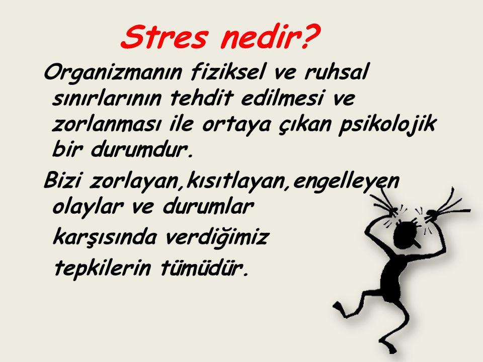 Stres nedir? Organizmanın fiziksel ve ruhsal sınırlarının tehdit edilmesi ve zorlanması ile ortaya çıkan psikolojik bir durumdur. Bizi zorlayan,kısıtl