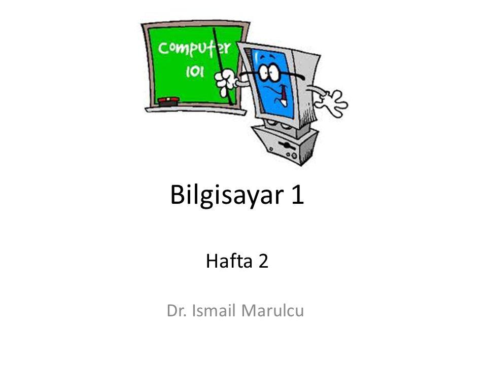 Bilgisayar 1 Hafta 2 Dr. Ismail Marulcu