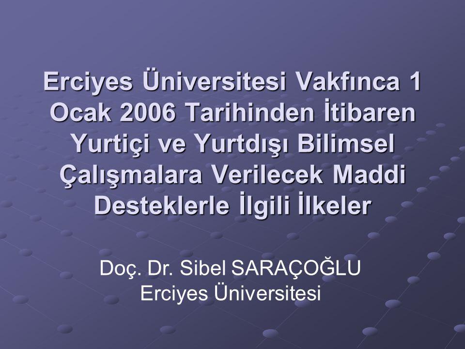 Erciyes Üniversitesi Vakfınca 1 Ocak 2006 Tarihinden İtibaren Yurtiçi ve Yurtdışı Bilimsel Çalışmalara Verilecek Maddi Desteklerle İlgili İlkeler Doç.