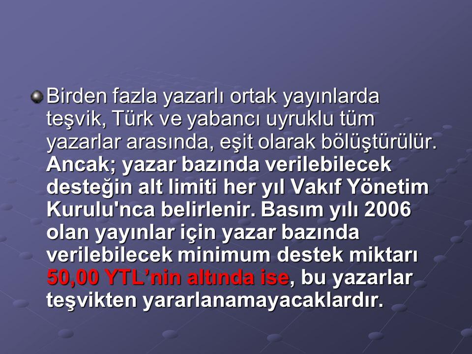 Birden fazla yazarlı ortak yayınlarda teşvik, Türk ve yabancı uyruklu tüm yazarlar arasında, eşit olarak bölüştürülür.