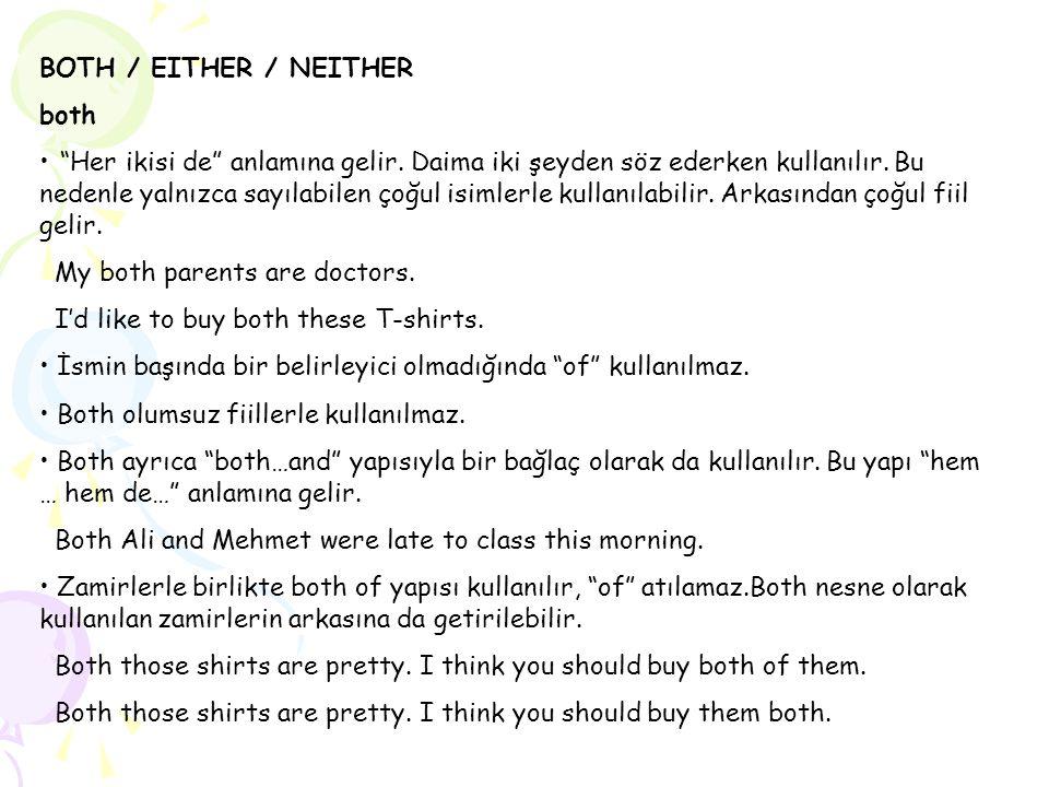 """BOTH / EITHER / NEITHER both """"Her ikisi de"""" anlamına gelir. Daima iki şeyden söz ederken kullanılır. Bu nedenle yalnızca sayılabilen çoğul isimlerle k"""