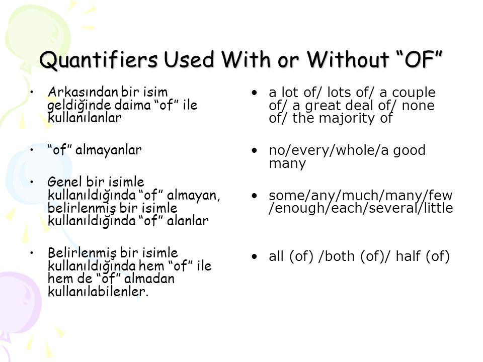 """Quantifiers Used With or Without """"OF"""" Arkasından bir isim geldiğinde daima """"of"""" ile kullanılanlar """"of"""" almayanlar Genel bir isimle kullanıldığında """"of"""