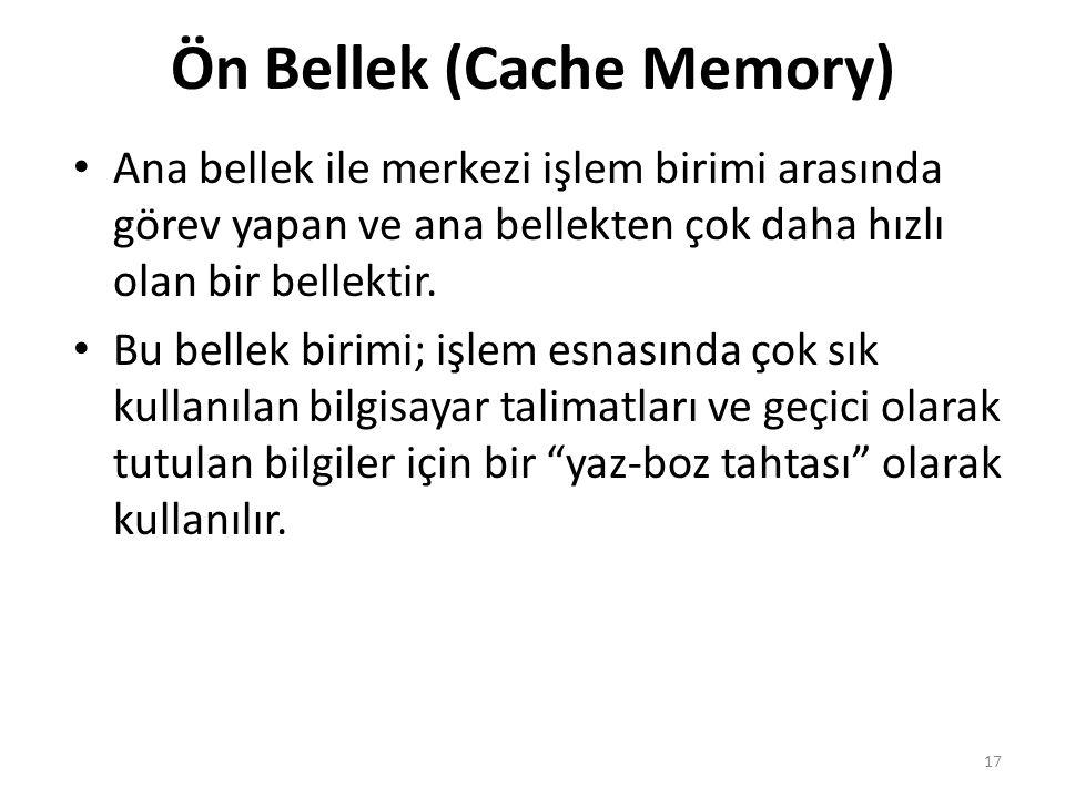 Ön Bellek (Cache Memory) Ana bellek ile merkezi işlem birimi arasında görev yapan ve ana bellekten çok daha hızlı olan bir bellektir.