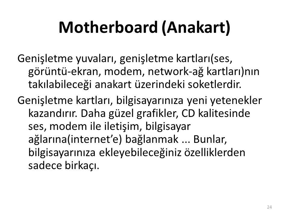 Motherboard (Anakart) Genişletme yuvaları, genişletme kartları(ses, görüntü-ekran, modem, network-ağ kartları)nın takılabileceği anakart üzerindeki soketlerdir.