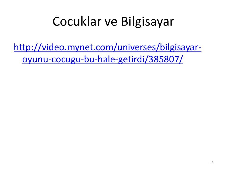 Cocuklar ve Bilgisayar http://video.mynet.com/universes/bilgisayar- oyunu-cocugu-bu-hale-getirdi/385807/ 31