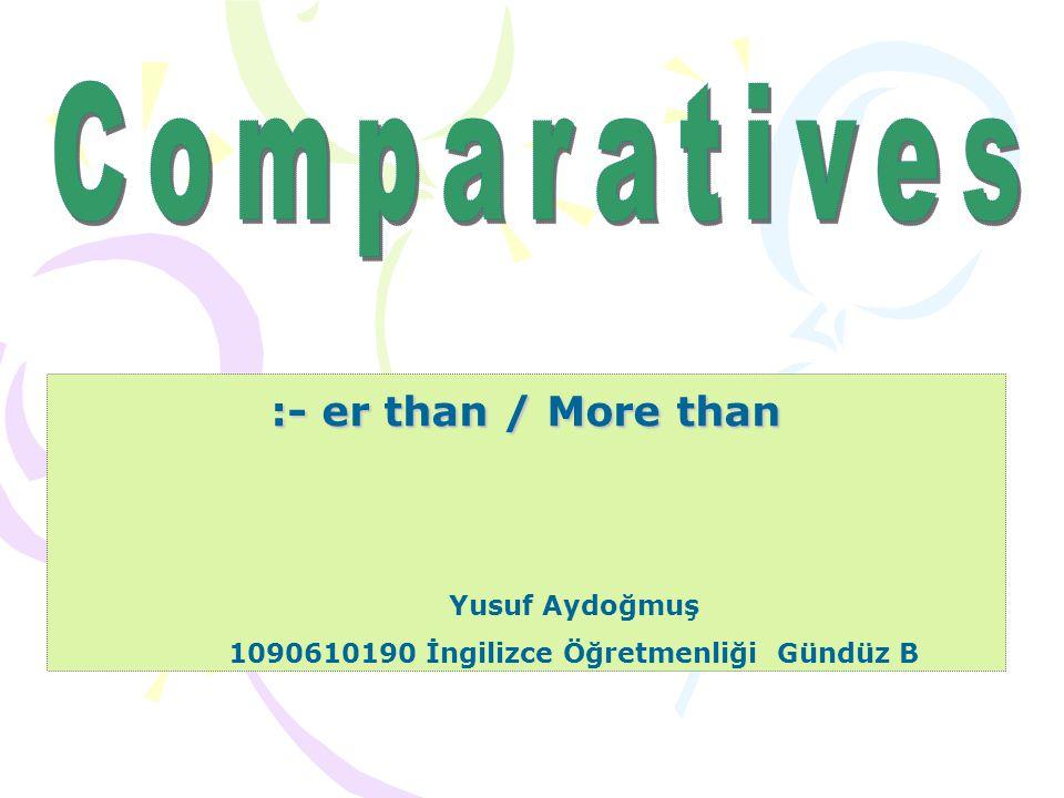 a)TEK HECELİ SIFAT ÇEKİMİ Adjective - Comparative Adj + er Tall - Taller Cheap - Cheaper big – bigger