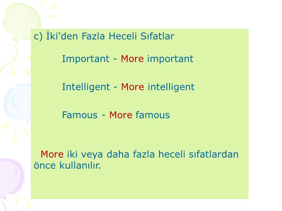 c) İki'den Fazla Heceli Sıfatlar Important - More important Intelligent - More intelligent Famous - More famous More iki veya daha fazla heceli sıfatl