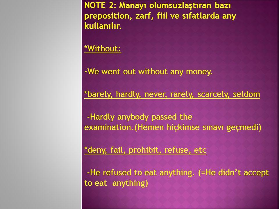 NOTE 2: Manayı olumsuzlaştıran bazı preposition, zarf, fiil ve sıfatlarda any kullanılır.