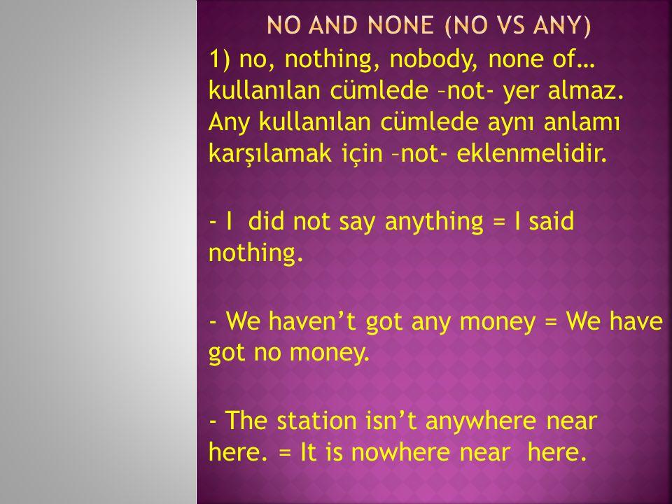 1) no, nothing, nobody, none of… kullanılan cümlede –not- yer almaz.