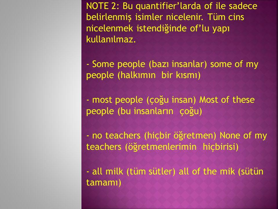 5) Bazı niceleyiciler hiçbir zaman of almaz.No milk/apple/books - No milk can be found round here.