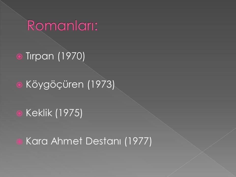  Tırpan (1970)  Köygöçüren (1973)  Keklik (1975)  Kara Ahmet Destanı (1977)