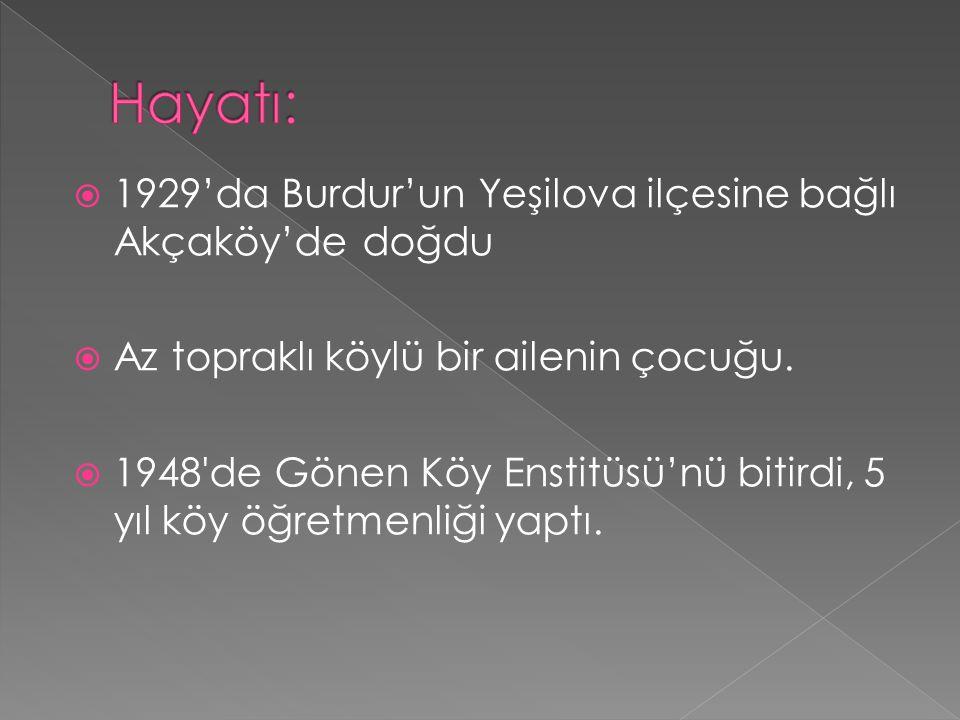  1929'da Burdur'un Yeşilova ilçesine bağlı Akçaköy'de doğdu  Az topraklı köylü bir ailenin çocuğu.  1948'de Gönen Köy Enstitüsü'nü bitirdi, 5 yıl k