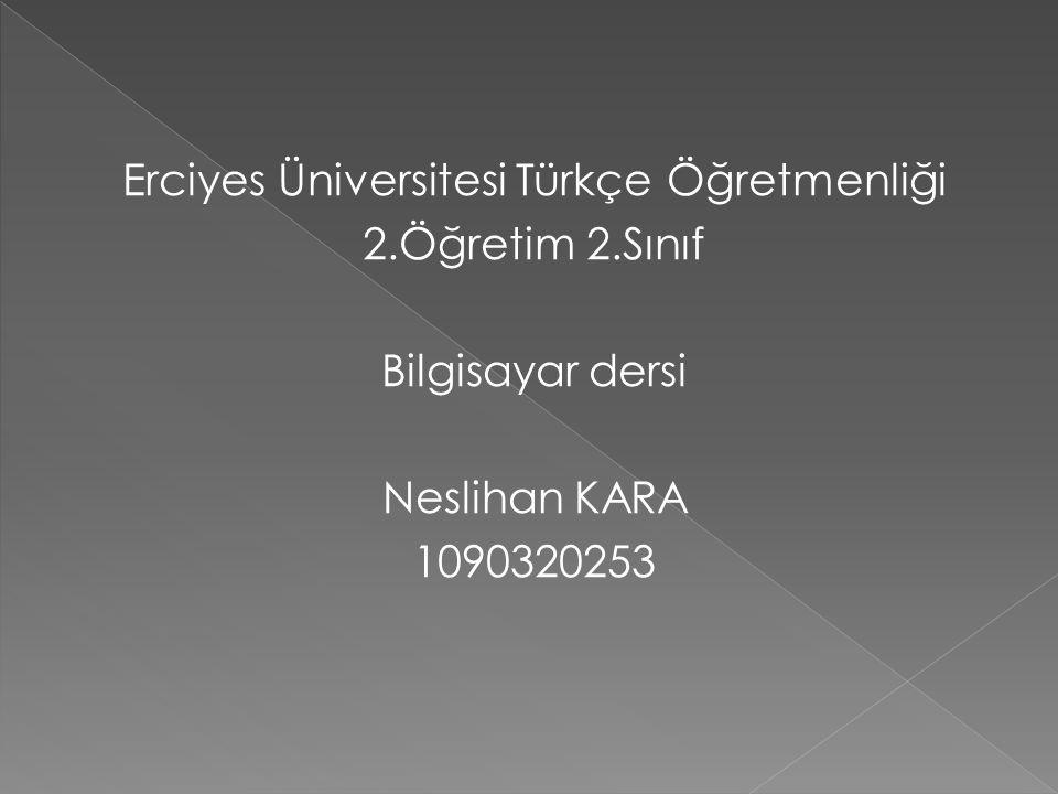 Erciyes Üniversitesi Türkçe Öğretmenliği 2.Öğretim 2.Sınıf Bilgisayar dersi Neslihan KARA 1090320253