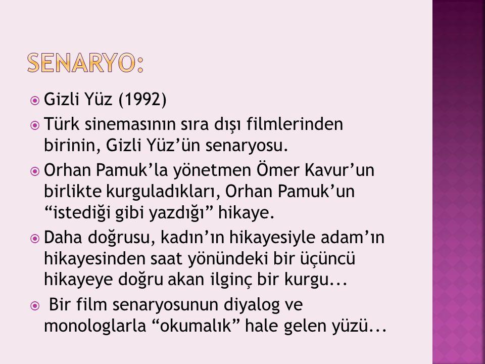  Gizli Yüz (1992)  Türk sinemasının sıra dışı filmlerinden birinin, Gizli Yüz'ün senaryosu.  Orhan Pamuk'la yönetmen Ömer Kavur'un birlikte kurgula