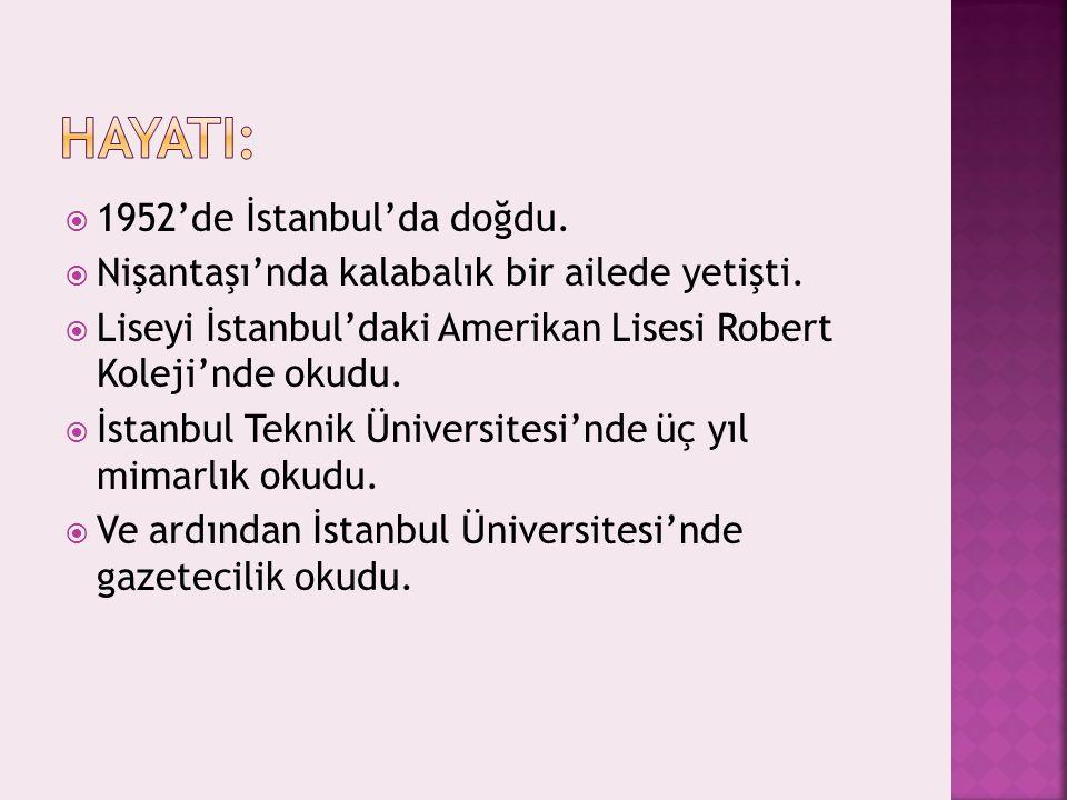  1952'de İstanbul'da doğdu.  Nişantaşı'nda kalabalık bir ailede yetişti.  Liseyi İstanbul'daki Amerikan Lisesi Robert Koleji'nde okudu.  İstanbul