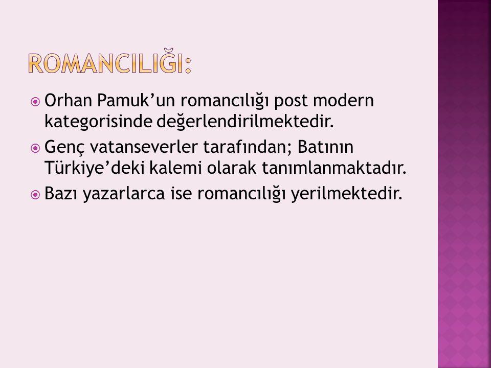  Orhan Pamuk'un romancılığı post modern kategorisinde değerlendirilmektedir.  Genç vatanseverler tarafından; Batının Türkiye'deki kalemi olarak tanı