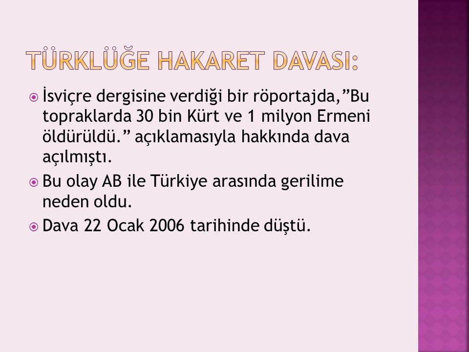 """ İsviçre dergisine verdiği bir röportajda,""""Bu topraklarda 30 bin Kürt ve 1 milyon Ermeni öldürüldü."""" açıklamasıyla hakkında dava açılmıştı.  Bu olay"""