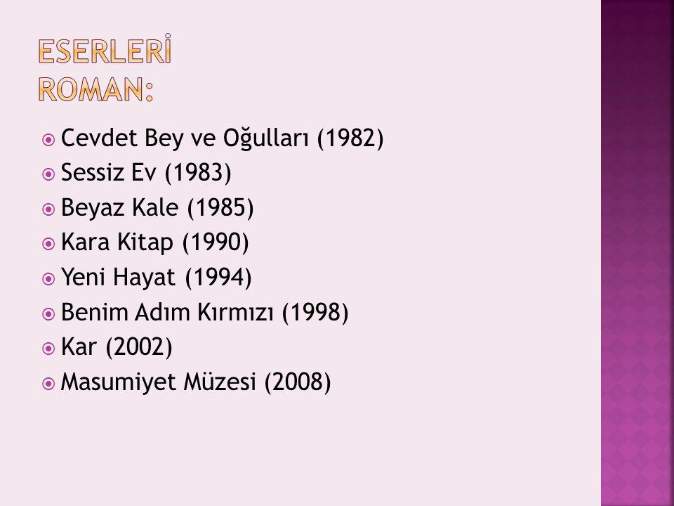  Cevdet Bey ve Oğulları (1982)  Sessiz Ev (1983)  Beyaz Kale (1985)  Kara Kitap (1990)  Yeni Hayat (1994)  Benim Adım Kırmızı (1998)  Kar (2002