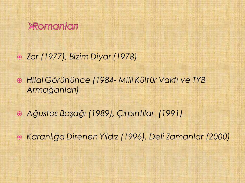  Zor (1977), Bizim Diyar (1978)  Hilal Görününce (1984- Milli Kültür Vakfı ve TYB Armağanları)  Ağustos Başağı (1989), Çırpıntılar (1991)  Karanlığa Direnen Yıldız (1996), Deli Zamanlar (2000)