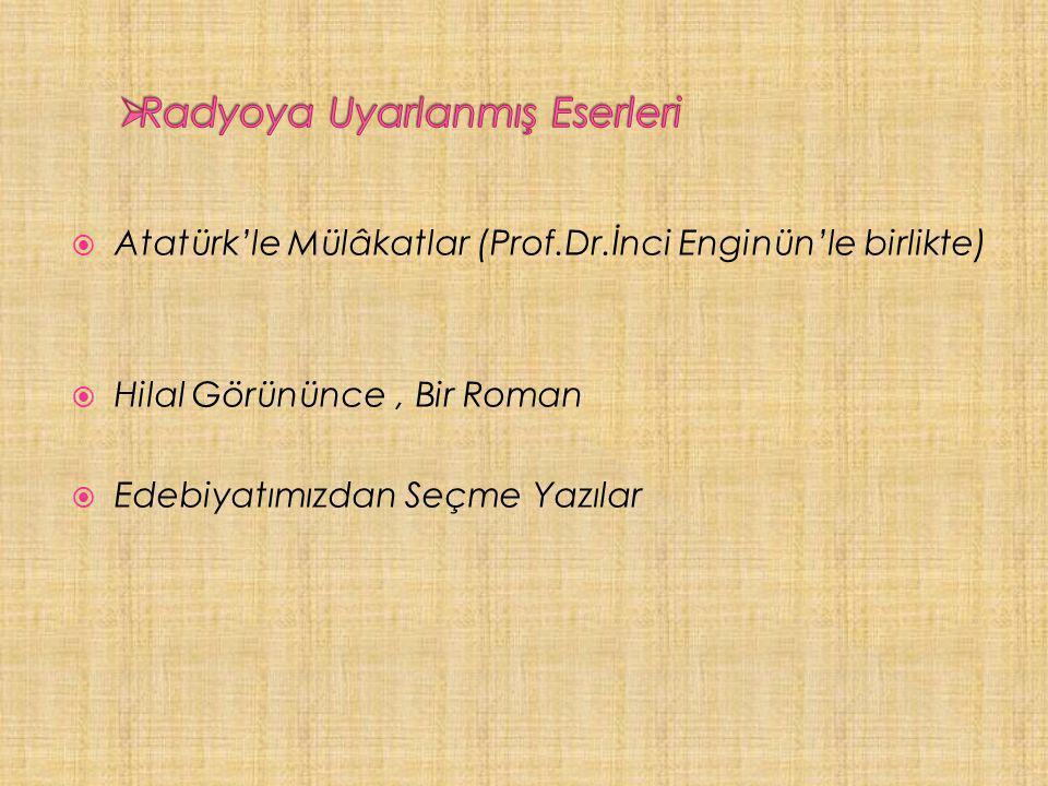  Atatürk'le Mülâkatlar (Prof.Dr.İnci Enginün'le birlikte)  Hilal Görününce, Bir Roman  Edebiyatımızdan Seçme Yazılar